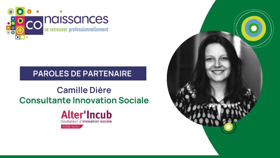 Paroles de Partenaire : Camille Dière, consultante Innovation Sociale chez Alter'Incub Auvergne Rhône Alpes